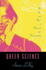 Queer Science : The Use and Abuse of Research into Homosexuality - Simon LeVay
