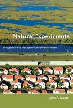 Natural Experiments : Ecosystem-Based Management and the Environment - Judith A. Layzer