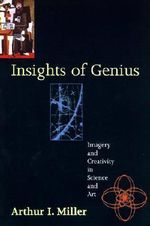 Insights of Genius : Imagery and Creativity in Science and Art - Arthur I. Miller