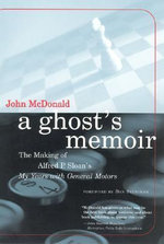A Ghost's Memoir : The Making of Alfred P. Sloan's