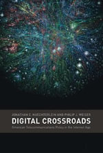 Digital Crossroads : American Telecommunications Policy in the Internet Age - Jonathan E. Nuechterlein