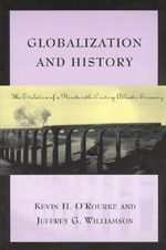 Globalization and History : The Evolution of a Nineteenth-Century Atlantic Economy - Kevin H. O'Rourke