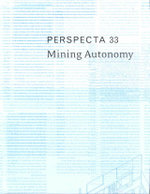 Perspecta: Mining Autonomy No. 33 : The Yale Architectural Journal