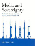 Media and Sovereignty : The Global Information Revolution and Its Challenge to State Power - Monroe E. Price