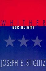 Whither Socialism? : Wicksell Lectures - Joseph E. Stiglitz