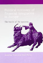 Political Economy of Financial Integration in Europe : The Battle of the Systems - Jonathan Story