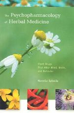 The Psychopharmacology of Herbal Medicine : Plant Drugs That Alter Mind, Brain and Behavior - Marcello Spinella
