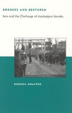 Borders and Brethren : Iran and the Challenge of Azerbaijani Identity - Brenda Shaffer