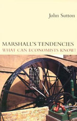 Marshall's Tendencies : What Can Economists Know? - John Sutton