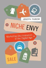 Niche Envy : Marketing Discrimination in the Digital Age - Joseph Turow