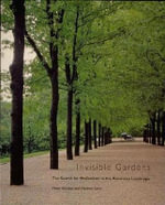 Invisible Gardens : The Search for Modernism in the American Landscape - Peter Walker