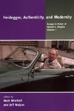 Heidegger, Authenticity, and Modernity :  Essays in Honor of Hubert L Dreyfus Vol.# 1