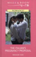 The Italian's Pregnancy Proposal : Mills & Boon Romance - Maggie Cox