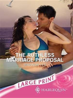 The Ruthless Marriage Proposal : Mills & Boon Largeprint Romance - Miranda Lee