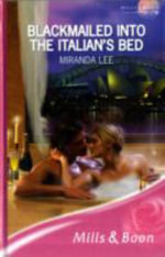Blackmailed into the Italian's Bed : Mills & Boon Romance - Miranda Lee