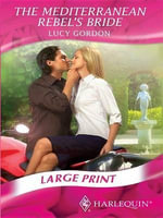 The Mediterranean Rebel's Bride : Mills & Boon Largeprint Romance - Lucy Gordon