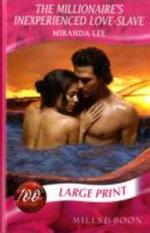 Millionaire's Inexperienced Love-Slave - Miranda Lee