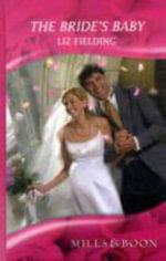 The Bride's Baby : Mills & Boon Romance - Liz Fielding