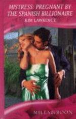 Mistress - Pregnant by the Spanish Billionaire - Kim Lawrence