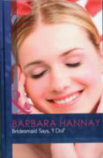 Bridesmaid Says, 'I Do!' : Mills & Boon Hardback Romance - Barbara Hannay