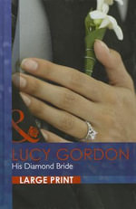 His Diamond Bride : Mills & Boon Largeprint Romance - Lucy Gordon