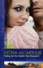 Falling for the Sheikh She Shouldn't : Mills & Boon Hardback Romance - Fiona McArthur
