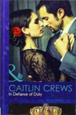 In Defiance of Duty : Mills & Boon Hardback Romance - Caitlin Crews