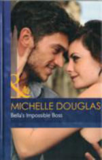 Bella's Impossible Boss - Michelle Douglas