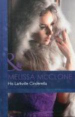 His Larkville Cinderella : Mills & Boon Hardback Romance - Melissa McClone