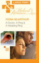A Doctor, A Fling & A Wedding Ring : Mills & Boon Largeprint Medical - Fiona McArthur