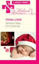 Newborn Baby for Christmas : Mills & Boon Largeprint Medical - Fiona Lowe