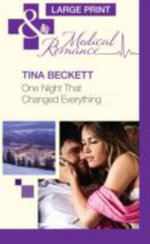 One Night That Changed Everything : Mills & Boon Largeprint Medical - Tina Beckett
