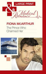 The Prince Who Charmed Her : Mills & Boon Largeprint Medical - Fiona McArthur