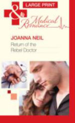 Return of the Rebel Doctor : Mills & Boon Largeprint Medical - Joanna Neil