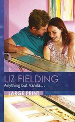 Anything But Vanilla... : Mills & Boon Largeprint Romance - Liz Fielding