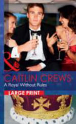A Royal without Rules : Mills & Boon Largeprint Romance - Caitlin Crews