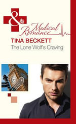 The Lone Wolf's Craving : Mills & Boon Hardback Medical - Tina Beckett