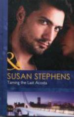 Taming the Last Acosta : Mills & Boon Hardback Romance - Susan Stephens