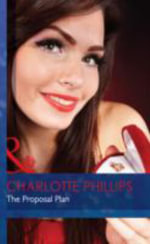 The Proposal Plan : Mills & Boon Hardback Romance - Charlotte Phillips
