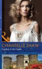 Captive in His Castle : Mills & Boon Hardback Romance - Chantelle Shaw