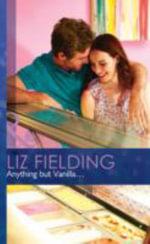Anything but Vanilla... : Mills & Boon Hardback Romance - Liz Fielding