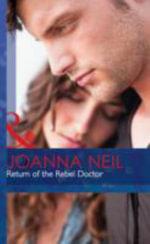 Return of the Rebel Doctor : Mills & Boon Hardback Romance - Joanna Neil
