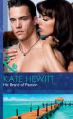 His Brand of Passion : Mills & Boon Hardback Romance - Kate Hewitt