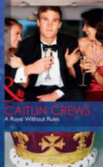 A Royal without Rules : Mills & Boon Hardback Romance - Caitlin Crews
