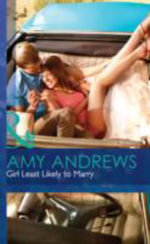 Girl Least Likely to Marry : Mills & Boon Hardback Romance - Amy Andrews
