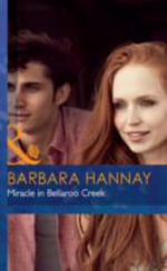 Miracle in Bellaroo Creek : Mills & Boon Hardback Romance - Barbara Hannay