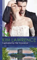 Captivated by Her Innocence : Mills & Boon Hardback Romance - Kim Lawrence