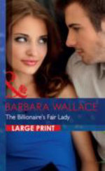 The Billionaire's Fair Lady : Mills & Boon Largeprint Romance - Barbara Wallace