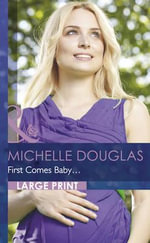 First Comes Baby... : Mills & Boon Largeprint Romance - Michelle Douglas