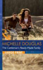 The Cattleman's Ready-Made Family : Mills & Boon Largeprint Romance - Michelle Douglas